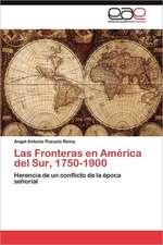 Las Fronteras En America del Sur, 1750-1900:  Un Analisis Imprescindible