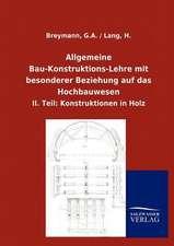 Allgemeine Bau-Konstruktions-Lehre mit besonderer Beziehung auf das Hochbauwesen. II. Teil