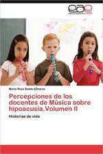 Percepciones de Los Docentes de Musica Sobre Hipoacusia.Volumen II:  El Caso del Tequila