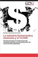La Industria Farmaceutica Mexicana y El Tlcan:  El Caso Sinaloa, 1990-2000