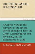 A   Canyon Voyage the Narrative of the Second Powell Expedition Down the Green-Colorado River from Wyoming, and the Explorations on Land, in the Years:  With Pictures to Match