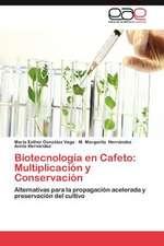 Biotecnologia En Cafeto:  Multiplicacion y Conservacion