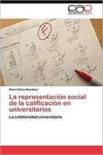 La Representacion Social de La Calificacion En Universitarios:  Entre El Anhelo y El Poder
