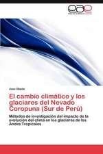 El Cambio Climatico y Los Glaciares del Nevado Coropuna (Sur de Peru):  Que Es y Como Se Mide