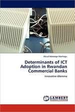 Determinants of ICT Adoption in Rwandan Commercial Banks