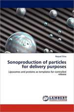 Sonoproduction of particles for delivery purposes