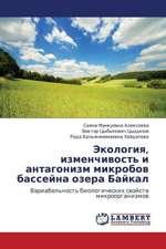 Ekologiya, izmenchivost' i antagonizm mikrobov basseyna ozera Baykal