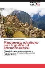 Planeamiento Estrategico Para La Gestion del Patrimonio Cultural:  Escenarios, Marcas y Estilos