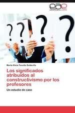 Los Significados Atribuidos Al Constructivismo Por Los Profesores:  Una Opcion Para La Competitividad?