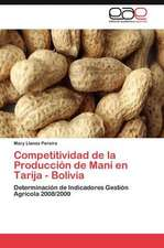 Competitividad de La Produccion de Mani En Tarija - Bolivia:  Ideas Para El Debate