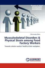 Musculoskeletal Disorders & Physical Strain among Food Factory Workers