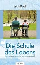 Die Schule Des Lebens - Satirische Geschichten Aus (M)Einem Dorf:  Sind Lehrer Noch Normal?