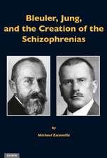 Bleuler, Jung & the Creation of the Schizophrenias
