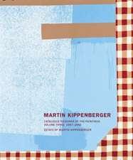 Martin Kippenberger:  Catalogue Raisonné Of the Paintings, Volume 3 1987-1992