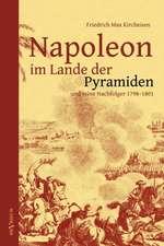 Napoleon Im Lande Der Pyramiden Und Seine Nachfolger 1798-1801:  Die Begrundung Von Englands Weltmachtstellung