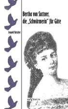 Bertha Von Suttner, Die Schwarmerin Fur Gute. Biographie