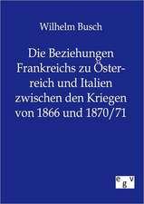 Die Beziehungen Frankreichs zu Österreich und Italien zwischen den Kriegen von 1866 und 1870/71