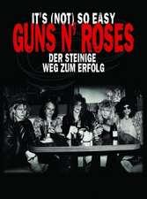 Guns N Roses - 'It's (Not) So Easy - Der steinige Weg zum Erfolg'