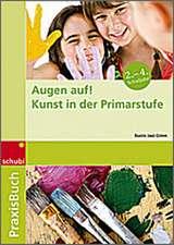Augen auf! Kunst in der Primarschule - Praxisbuch