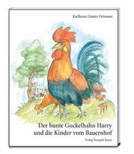 Der bunte Gockelhahn Harry und die Kinder vom Bauernhof