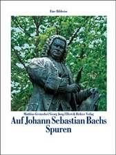 Auf den Spuren von Johann Sebastian Bach. Eine Bildreise