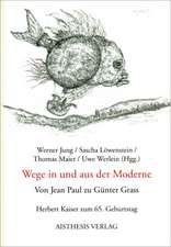 Wege in und aus der Moderne. Von Jean Paul zu Günter Grass