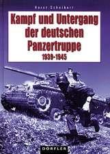 Kampf und Untergang der deutschen Panzertruppe 1939 - 1945