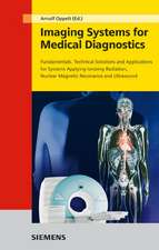 Imaging Systems for Medical Diagnostics: Fundamentals, Technical Solutions and Applications for Systems Applying Ionizing Radiation, Nuclear Magnetic Resonance and Ultrasound