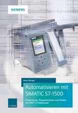 Automatisieren mit SIMATIC S7–1500: Projektieren, Programmieren und Testen mit STEP 7 Professional