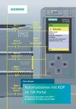 Automatisieren mit KOP im TIA Portal: Programmieren und Testen mit STEP 7 für SIMATIC S7–1200 und S7–1500