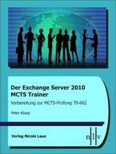 Der Exchange Server 2010 MCTS Trainer - Vorbereitung zur MCTS-Prüfung 70-662