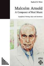 Malcolm Arnold - A Composer of Real Music. Symphonic Writing, Style and Aesthetics