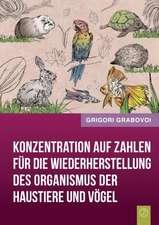 Konzentration Auf Zahlen Fur Die Wiederherstellung Des Organismus Der Haustiere Und Vogel (German Edition)