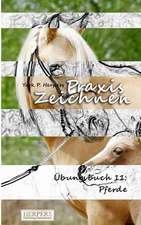 Praxis Zeichnen - Übungsbuch 11: Pferde