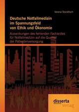 Deutsche Notfallmedizin Im Spannungsfeld Von Ethik Und Okonomie:  Auswirkungen Des Fehlenden Facharztes Fur Notfallmedizin Auf Die Qualitat Der Patient