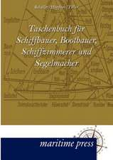 Taschenbuch für Schiffbauer, Bootbauer, Schiffzimmerer und Segelmacher
