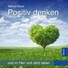 Positiv denken und im Hier und Jetzt leben
