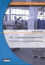 TPM - Total Productive Maintenance:  Praxisleitfaden Zur Erhohung Der Gesamtproduktivitat