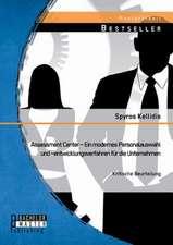 Assessment Center - Ein Modernes Personalauswahl Und -Entwicklungsverfahren Fur Die Unternehmen:  Kritische Beurteilung