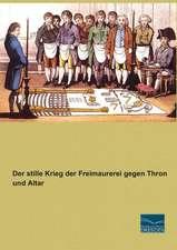 Der stille Krieg der Freimaurerei gegen Thron und Altar