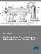 Die Herstellung, Verwendung und Aufbewahrung von flüssiger Luft