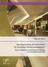 Neuromarketing ALS Instrument Fur Modernes Markenmanagement:  Die Erfolgreiche Produktpositionierung Im Luxusgutersegment