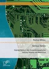 Serious Games:  Digitale Spiele in Den Anwendungsgebieten Training, Bildung Und Healthcare