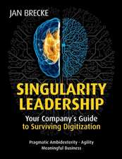 Singularity Leadership: Your Company´s Guide to Surviving Digitization