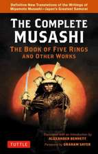 The Complete Musashi: The Book of Five Rings and Other Works: Definitive New Translations of the Writings of Miyamoto Musashi - Japan's Greatest Samurai