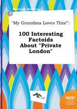 My Grandma Loves This!: 100 Interesting Factoids about Private London