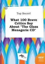 Top Secret! What 100 Brave Critics Say about the Glass Menagerie CD