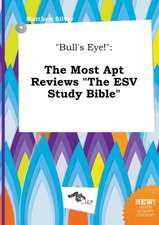 Bull's Eye!: The Most Apt Reviews the ESV Study Bible