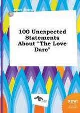 100 Unexpected Statements about the Love Dare