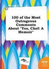 100 of the Most Outrageous Comments about Yes, Chef: A Memoir